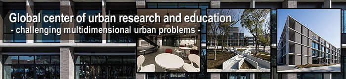 Global center of urban research and education- challenging multidimensional urban problems -